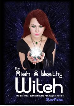 The Rich & Healthy Witch: The Essential Survival Guide for Magical People